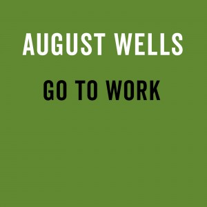 august wells-go to work-cover1600x